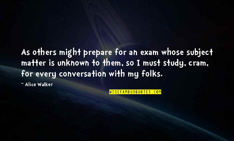Exam Study Quotes By Alice Walker: As others might prepare for an exam whose
