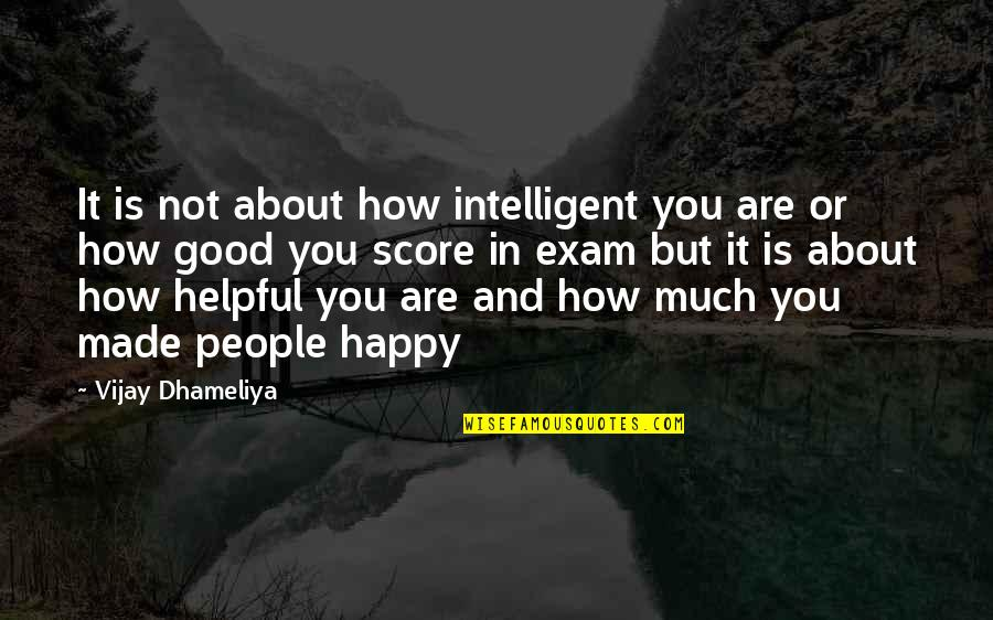Exam Study Quotes By Vijay Dhameliya: It is not about how intelligent you are