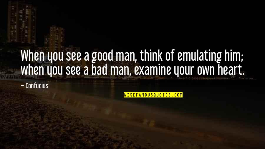 Examine Your Heart Quotes By Confucius: When you see a good man, think of