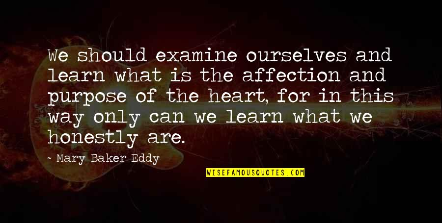 Examine Your Heart Quotes By Mary Baker Eddy: We should examine ourselves and learn what is