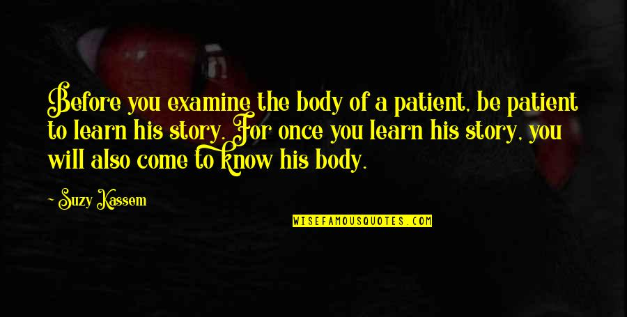 Examine Your Heart Quotes By Suzy Kassem: Before you examine the body of a patient,