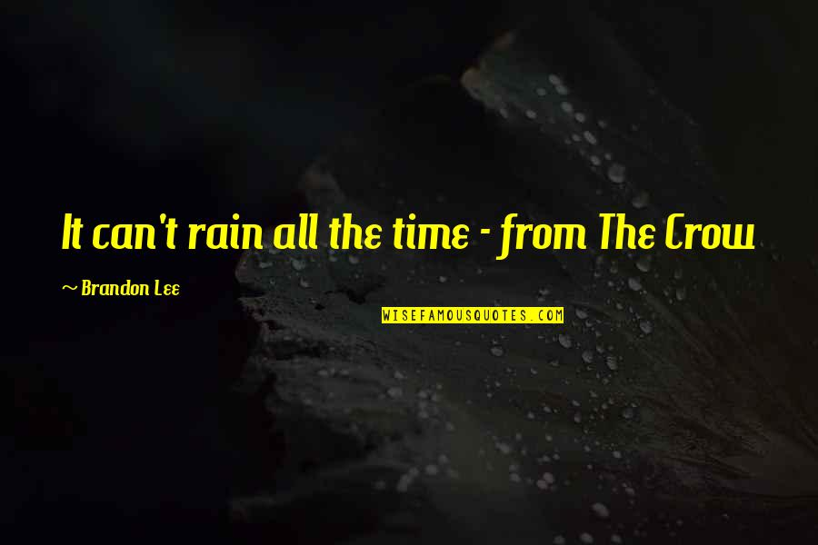 Examples Of Job Quotes By Brandon Lee: It can't rain all the time - from