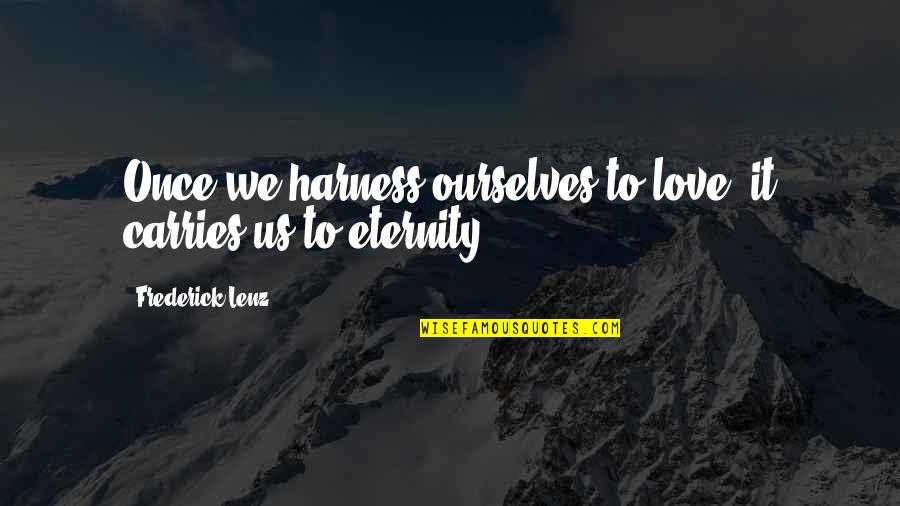 Examples Of Job Quotes By Frederick Lenz: Once we harness ourselves to love, it carries