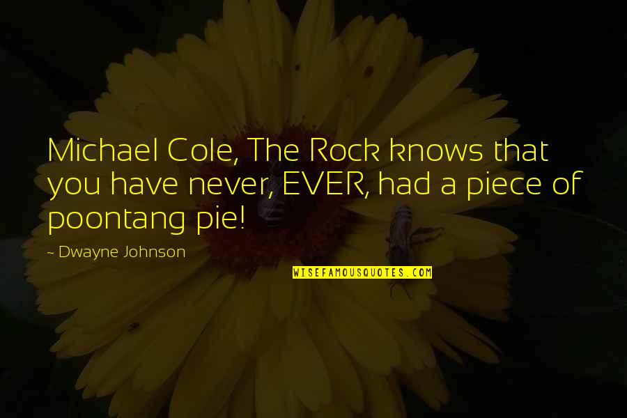 Exams Coming Near Quotes By Dwayne Johnson: Michael Cole, The Rock knows that you have