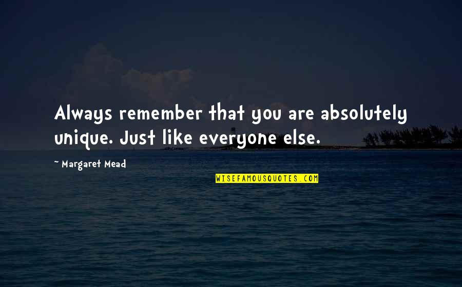 Exams Coming Near Quotes By Margaret Mead: Always remember that you are absolutely unique. Just