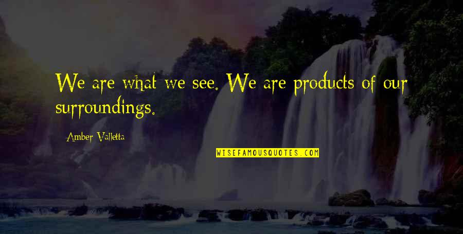 Excellen Browning Quotes By Amber Valletta: We are what we see. We are products