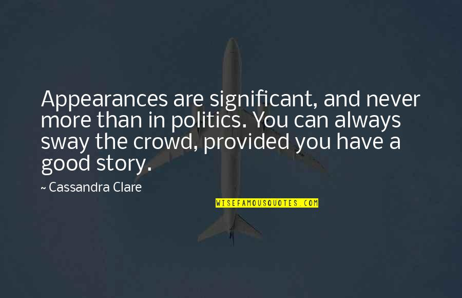 Excellen Browning Quotes By Cassandra Clare: Appearances are significant, and never more than in