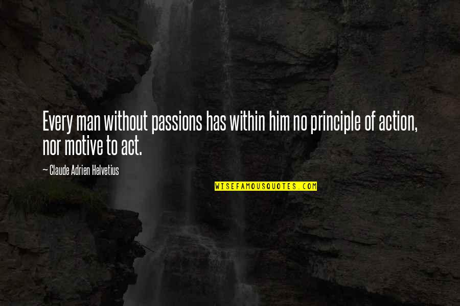 Excellen Browning Quotes By Claude Adrien Helvetius: Every man without passions has within him no