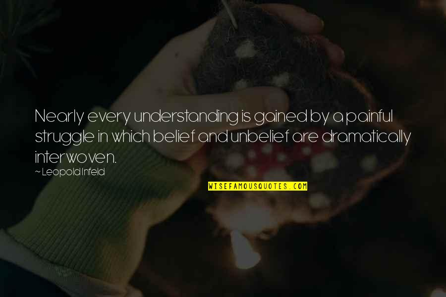 Excellen Browning Quotes By Leopold Infeld: Nearly every understanding is gained by a painful