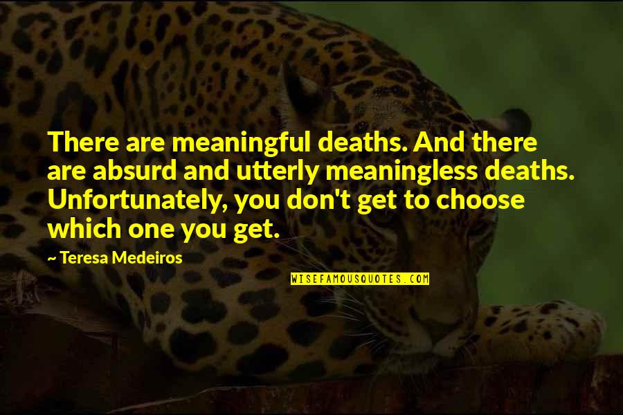 Excellen Browning Quotes By Teresa Medeiros: There are meaningful deaths. And there are absurd