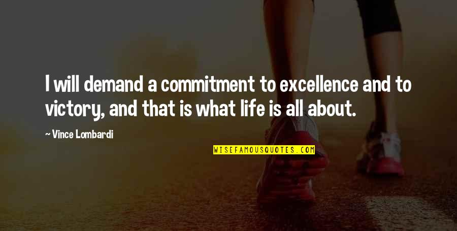 Excellence Vince Lombardi Quotes By Vince Lombardi: I will demand a commitment to excellence and