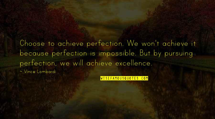 Excellence Vince Lombardi Quotes By Vince Lombardi: Choose to achieve perfection. We won't achieve it