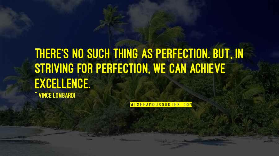 Excellence Vince Lombardi Quotes By Vince Lombardi: There's no such thing as Perfection. But, in