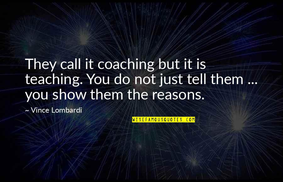 Excellence Vince Lombardi Quotes By Vince Lombardi: They call it coaching but it is teaching.
