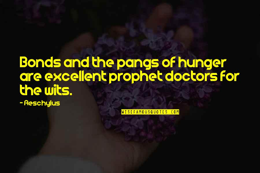 Excellent Doctors Quotes By Aeschylus: Bonds and the pangs of hunger are excellent