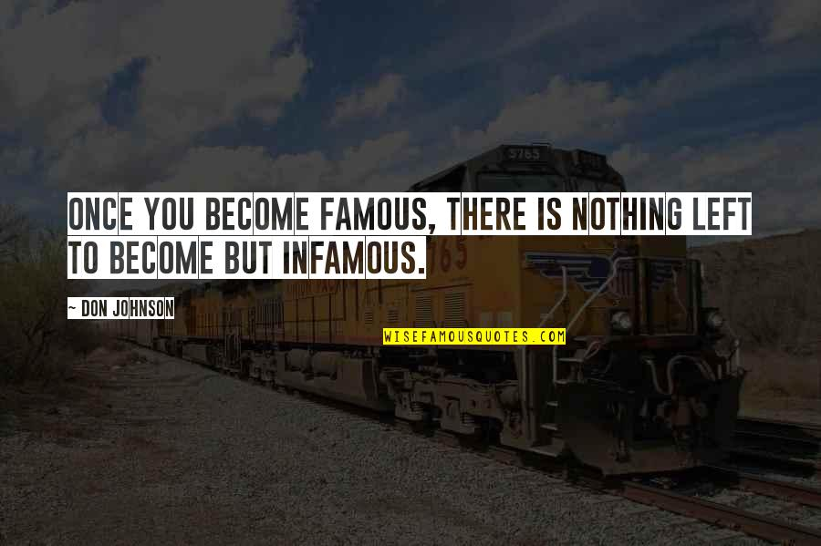 Exceprts Quotes By Don Johnson: Once you become famous, there is nothing left