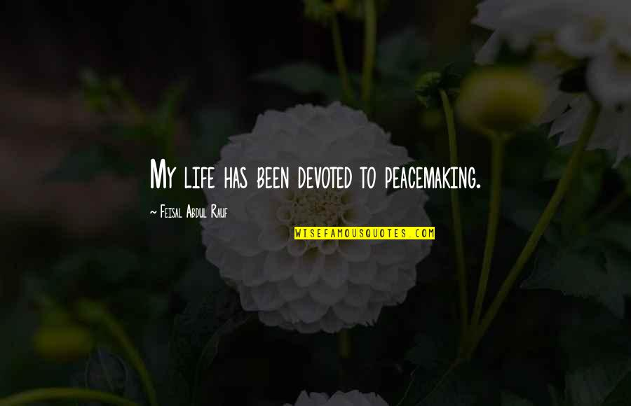 Exceprts Quotes By Feisal Abdul Rauf: My life has been devoted to peacemaking.
