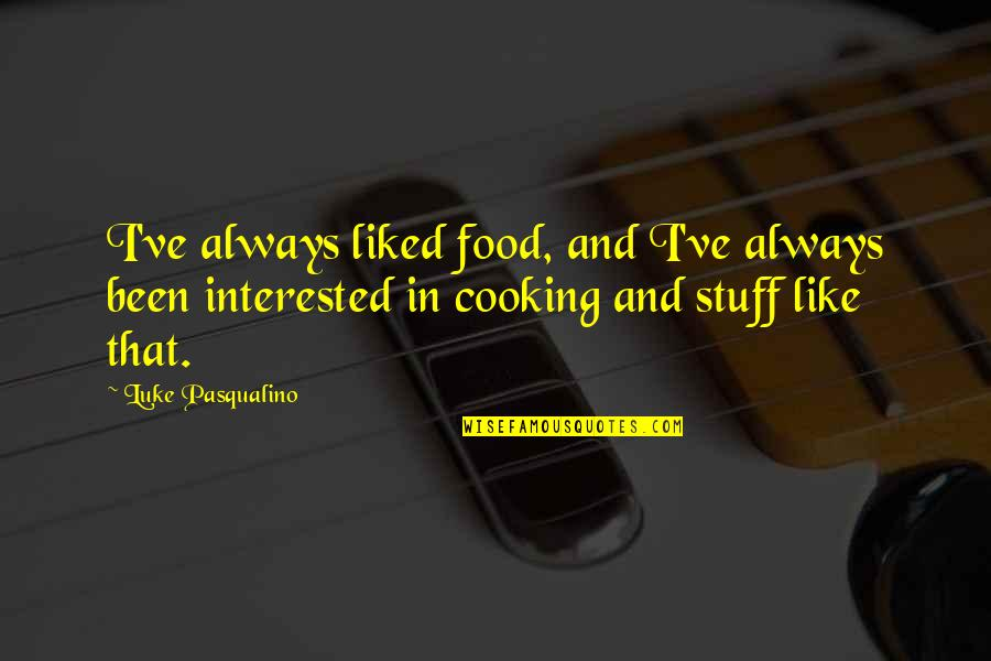 Exceprts Quotes By Luke Pasqualino: I've always liked food, and I've always been
