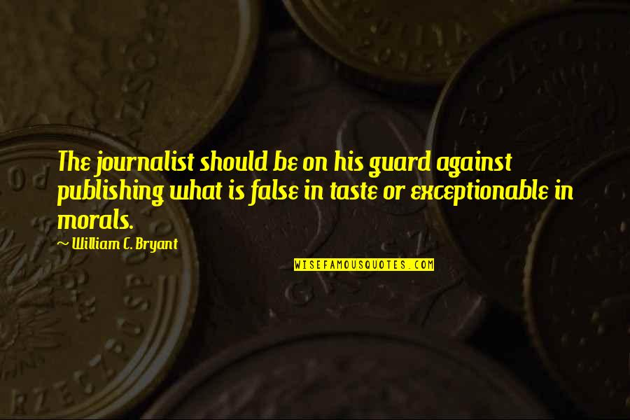 Exceptionable Quotes By William C. Bryant: The journalist should be on his guard against