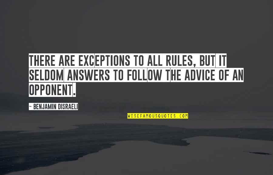 Exceptions To Rules Quotes By Benjamin Disraeli: There are exceptions to all rules, but it