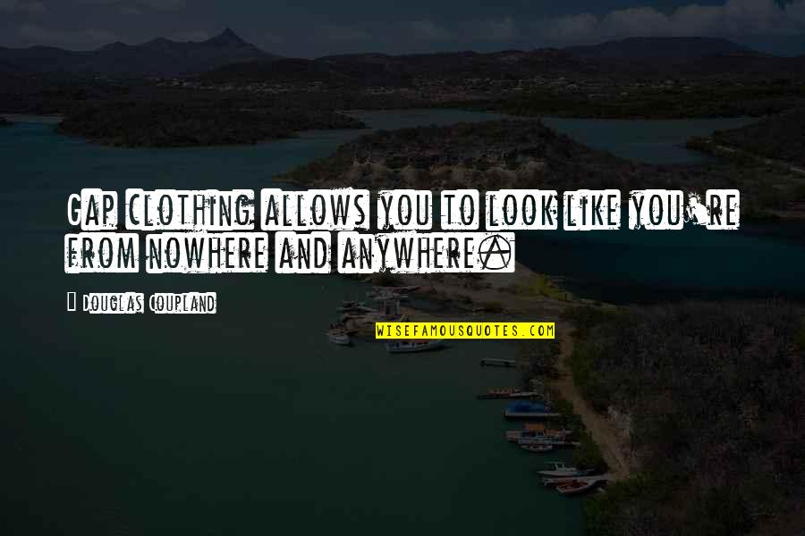 Exceptions To Rules Quotes By Douglas Coupland: Gap clothing allows you to look like you're