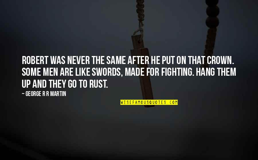 Exceptions To Rules Quotes By George R R Martin: Robert was never the same after he put