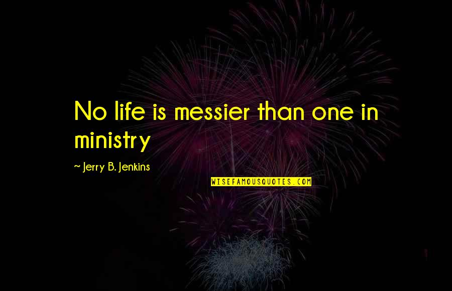 Exceptions To Rules Quotes By Jerry B. Jenkins: No life is messier than one in ministry