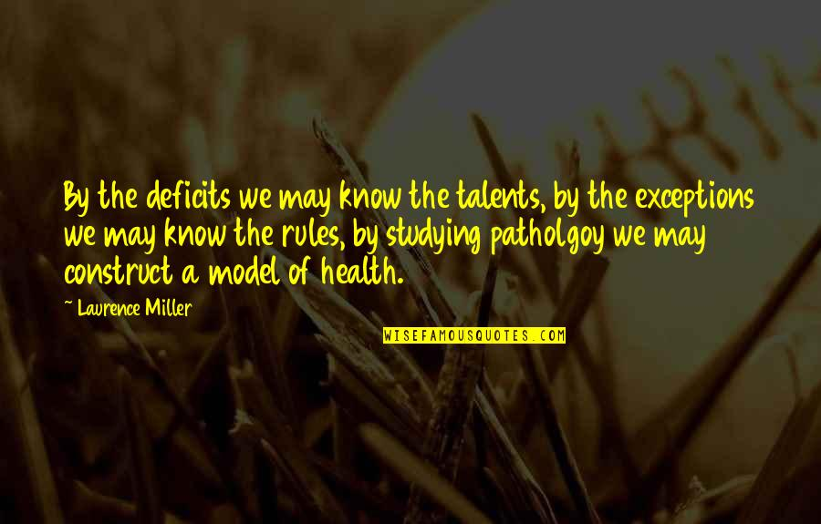 Exceptions To Rules Quotes By Laurence Miller: By the deficits we may know the talents,