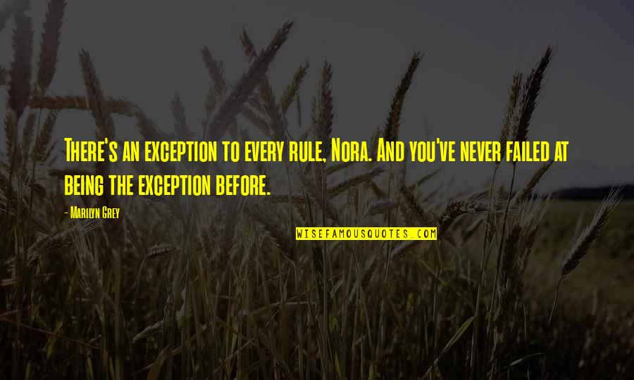 Exceptions To Rules Quotes By Marilyn Grey: There's an exception to every rule, Nora. And