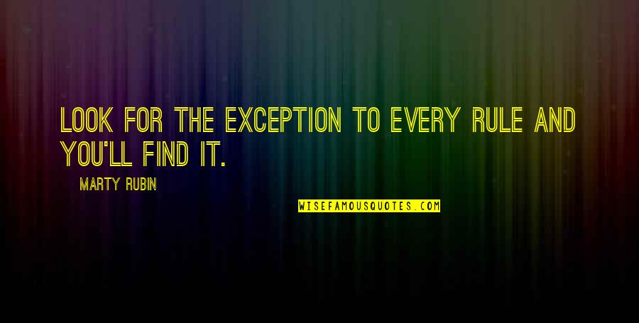 Exceptions To Rules Quotes By Marty Rubin: Look for the exception to every rule and