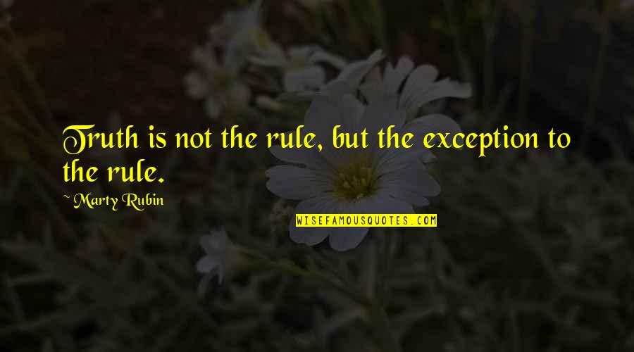 Exceptions To Rules Quotes By Marty Rubin: Truth is not the rule, but the exception
