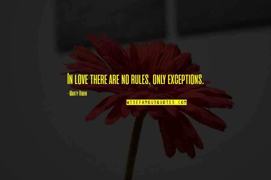 Exceptions To Rules Quotes By Marty Rubin: In love there are no rules, only exceptions.