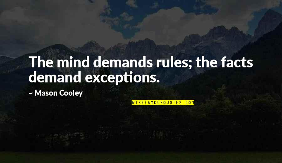 Exceptions To Rules Quotes By Mason Cooley: The mind demands rules; the facts demand exceptions.