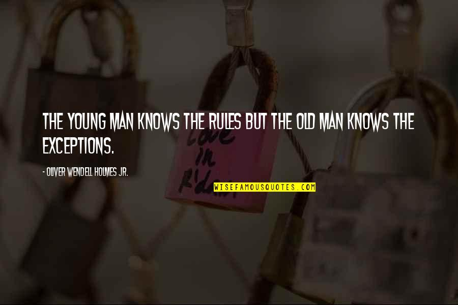 Exceptions To Rules Quotes By Oliver Wendell Holmes Jr.: The young man knows the rules but the