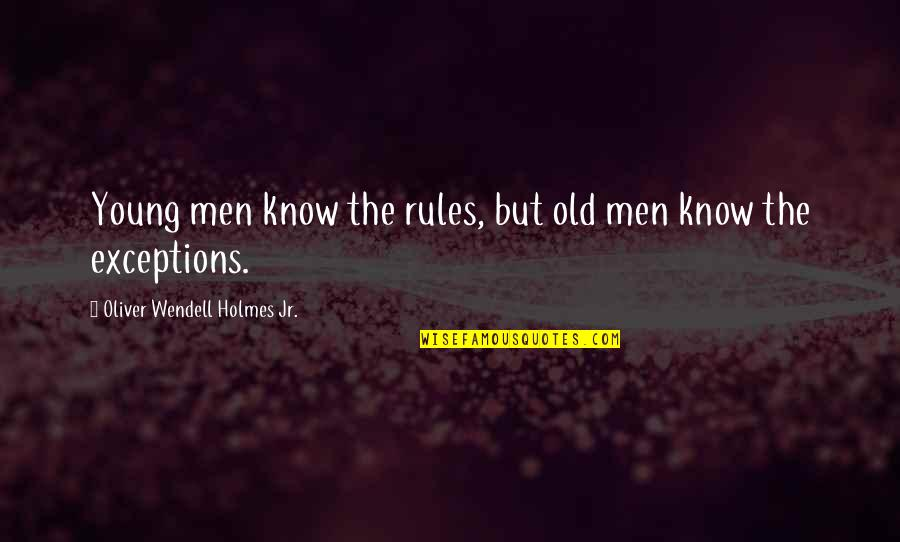 Exceptions To Rules Quotes By Oliver Wendell Holmes Jr.: Young men know the rules, but old men