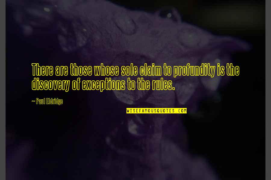 Exceptions To Rules Quotes By Paul Eldridge: There are those whose sole claim to profundity