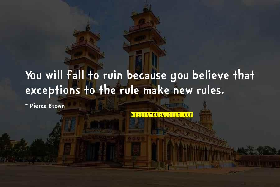 Exceptions To Rules Quotes By Pierce Brown: You will fall to ruin because you believe