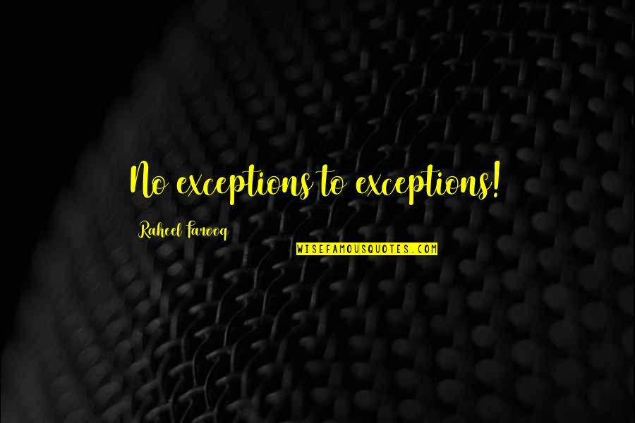 Exceptions To Rules Quotes By Raheel Farooq: No exceptions to exceptions!