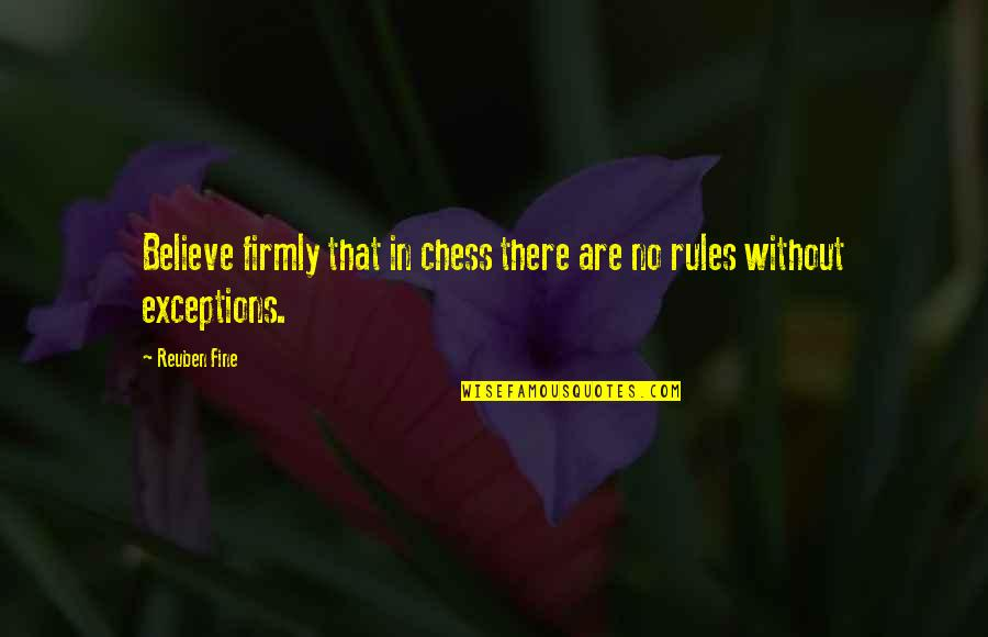 Exceptions To Rules Quotes By Reuben Fine: Believe firmly that in chess there are no