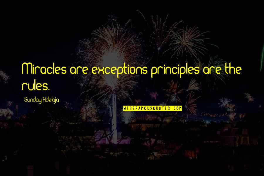 Exceptions To Rules Quotes By Sunday Adelaja: Miracles are exceptions principles are the rules.