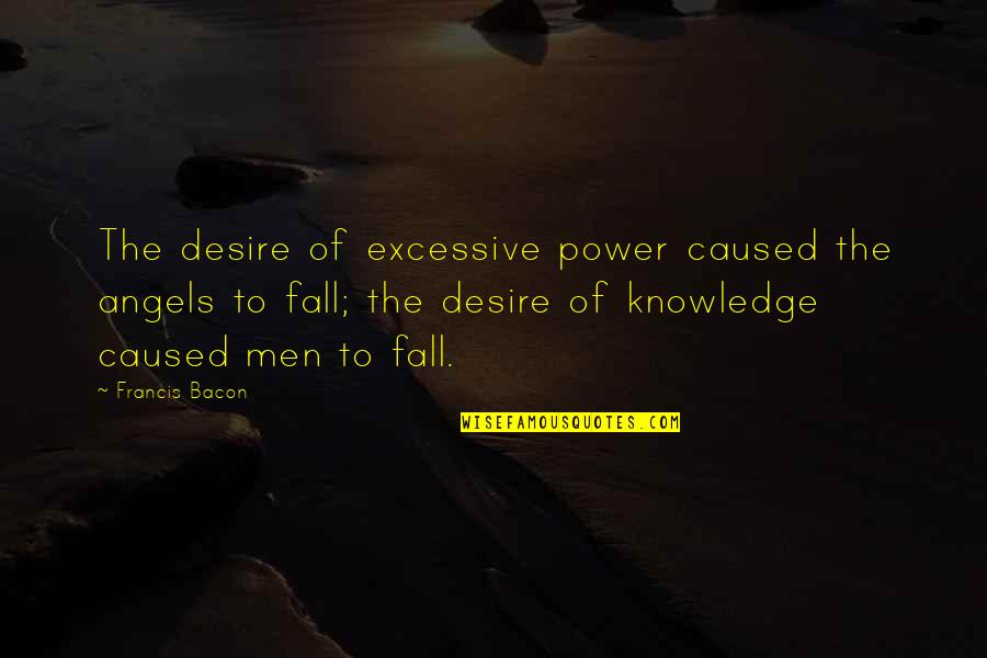 Excessive Power Quotes By Francis Bacon: The desire of excessive power caused the angels