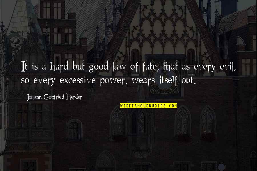 Excessive Power Quotes By Johann Gottfried Herder: It is a hard but good law of