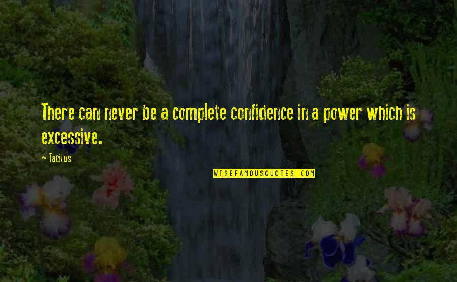 Excessive Power Quotes By Tacitus: There can never be a complete confidence in