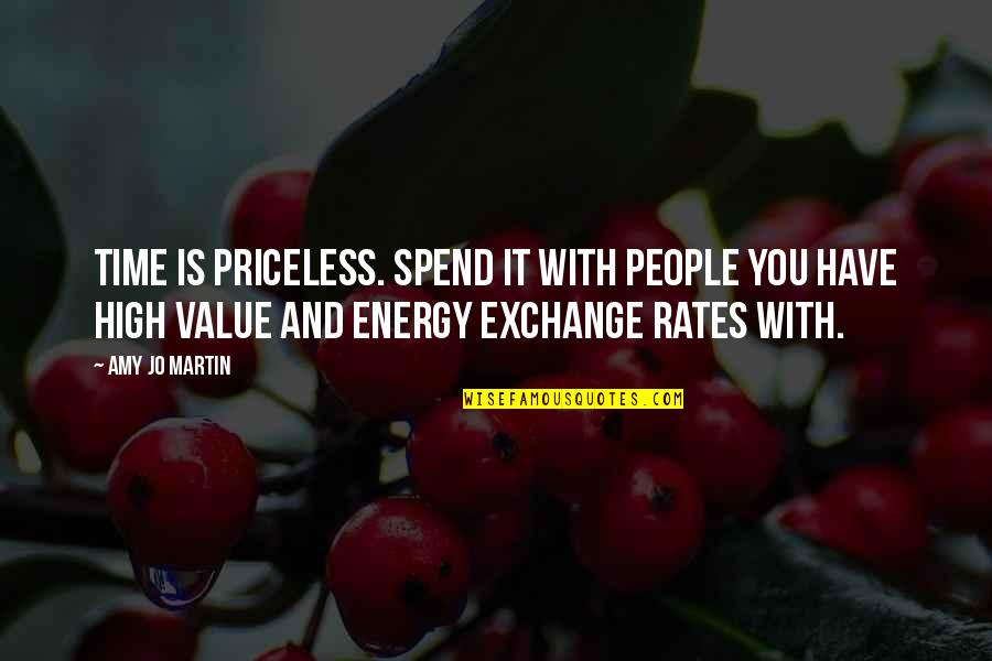 Exchange Rates Quotes By Amy Jo Martin: Time is priceless. Spend it with people you