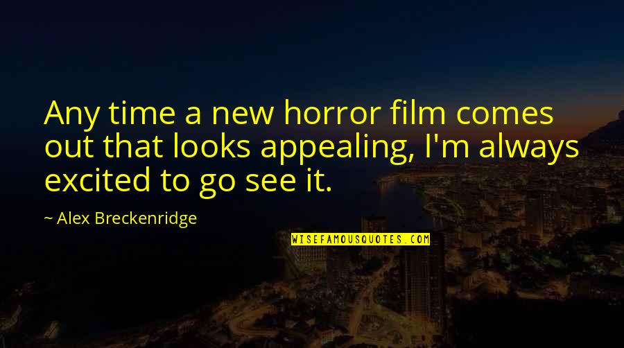Excited To See You Soon Quotes By Alex Breckenridge: Any time a new horror film comes out