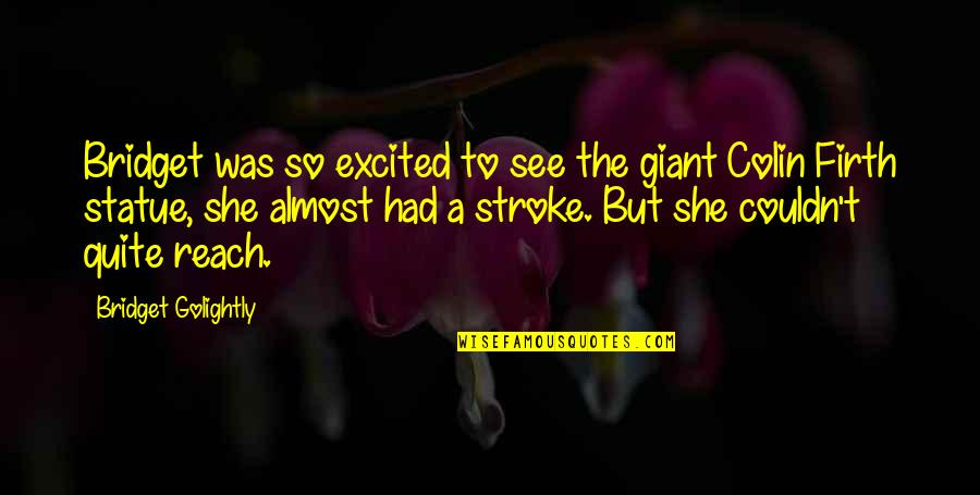 Excited To See You Soon Quotes By Bridget Golightly: Bridget was so excited to see the giant