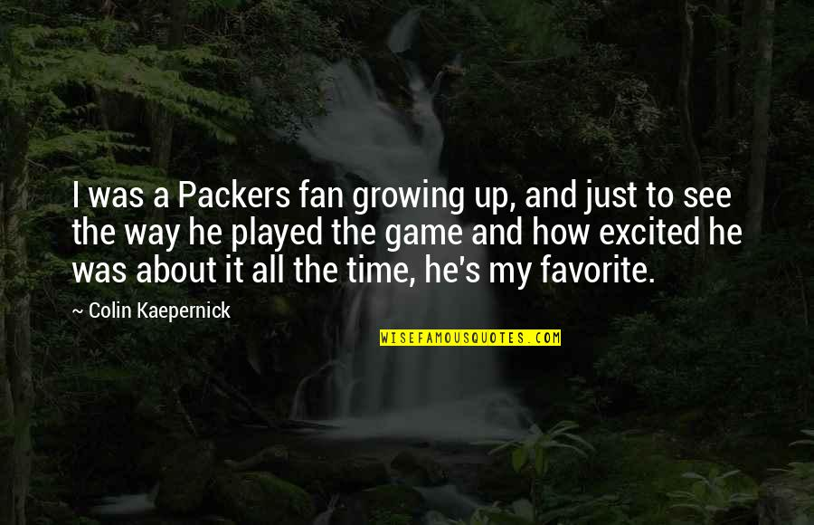 Excited To See You Soon Quotes By Colin Kaepernick: I was a Packers fan growing up, and