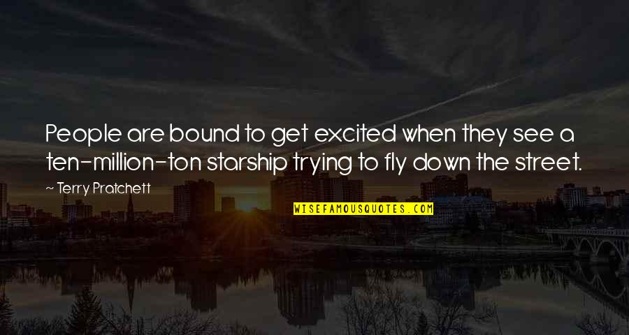Excited To See You Soon Quotes By Terry Pratchett: People are bound to get excited when they