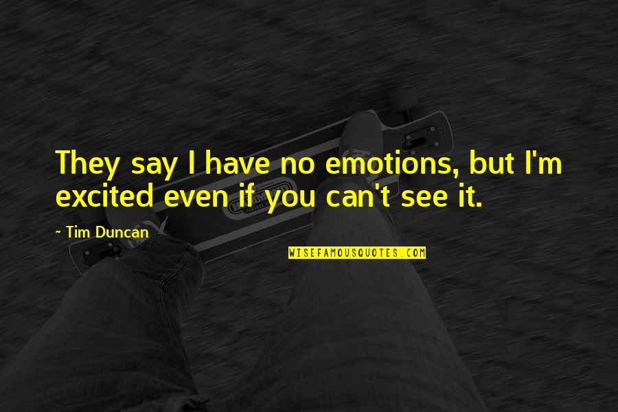 Excited To See You Soon Quotes By Tim Duncan: They say I have no emotions, but I'm