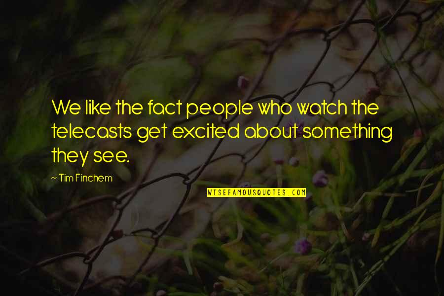 Excited To See You Soon Quotes By Tim Finchem: We like the fact people who watch the